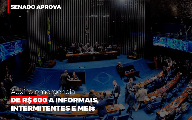 senado-aprova-auxilio-emergencial-de-600 - Senado aprova auxílio emergencial de R$ 600 a informais, intermitentes e MEIs