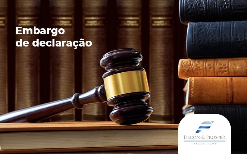 Embargos De Declaracao O Que Eu Preciso Saber - Contabilidade em São Paulo - SP | Fiscon e Prosper Associados - Garanta uma decisão clara e definitiva, por meio dos Embargos de Declaração