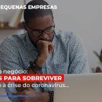 Pequeno Negocio Dicas Para Sobreviver Em Meio A Crise Do Coronavirus - Abrir Empresa Simples - Pequeno negócio: 10 dicas para sobreviver em meio à crise do coronavírus