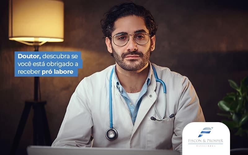 Doutordescubrasevoceestaobrigadoareceberprolabore Post (1) - Contabilidade em São Paulo - SP | Fiscon e Prosper Associados - Pró-labore Médico: Afinal De Contas, É Obrigatório Ou Não?