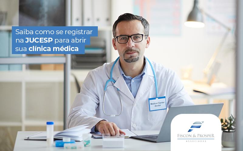 Saibacomoseregistrarnajucespparaabrirsuaclinicamedica Post - Contabilidade em São Paulo - SP | Fiscon e Prosper Associados - JUCESP – Como registrar clínica médica?