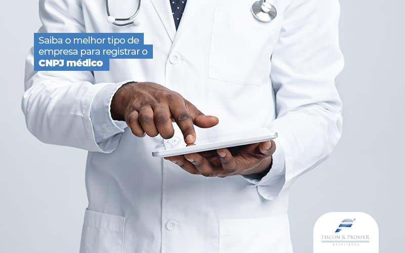 Saibaomelhortipodeempresapararegistrarocnpjmedico Post (1) - Contabilidade em São Paulo - SP | Fiscon e Prosper Associados - CNPJ para Clínicas, Consultórios e Liberais – Como emitir?