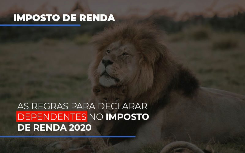 as-regras-para-declarar-dependentes-no-imposto-de-renda-2020 - As regras para declarar dependentes no imposto de renda 2020