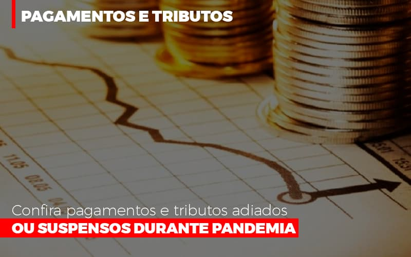 confira-pagamentos-e-tributos-adiados-ou-suspensos-durante-pandemia-2 - Confira pagamentos e tributos adiados ou suspensos durante pandemia