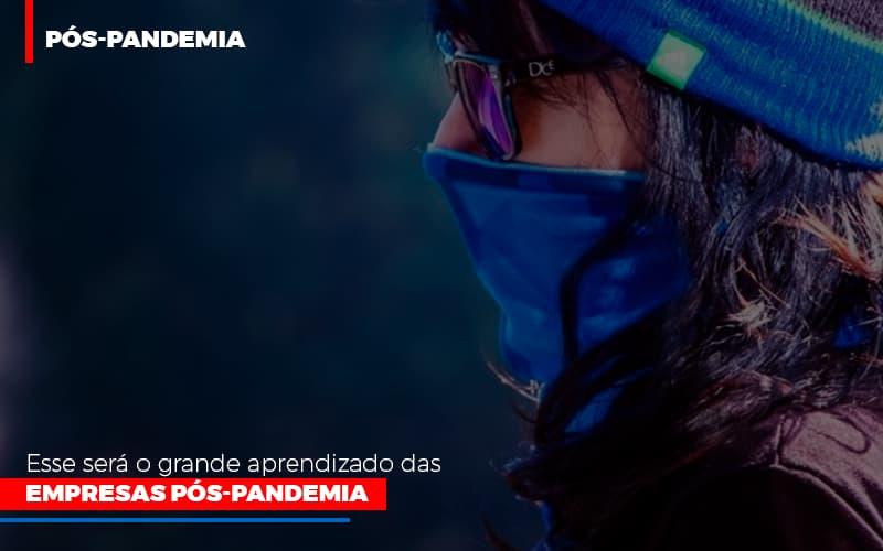 esse-sera-o-grande-aprendizado-das-empresas-pos-pandemia - Esse será o grande aprendizado das empresas pós-pandemia
