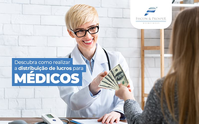 Descubracomorealizaradistribuicaodelucrosparamedicos Post (1) - Contabilidade em São Paulo - SP | Fiscon e Prosper Associados - Distribuição de lucro: Como realizar entre médicos?