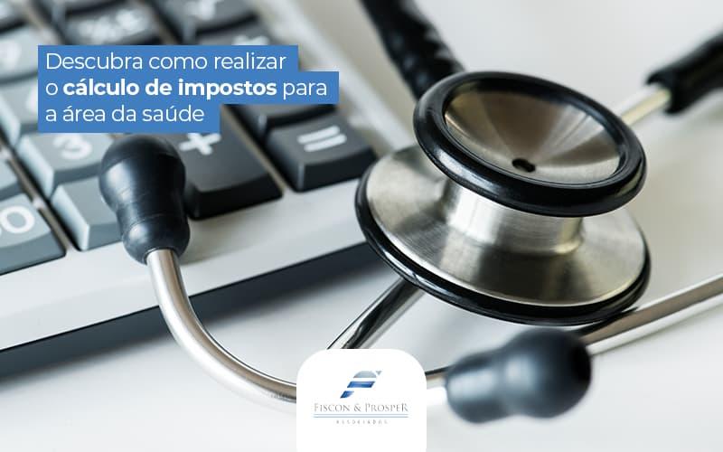 Descubracomorealizarocalculodeimpostosparaaareadasaude Post (1) (1) - Contabilidade em São Paulo - SP | Fiscon e Prosper Associados - Calcular impostos: como calcular corretamente os de uma clínica médica?