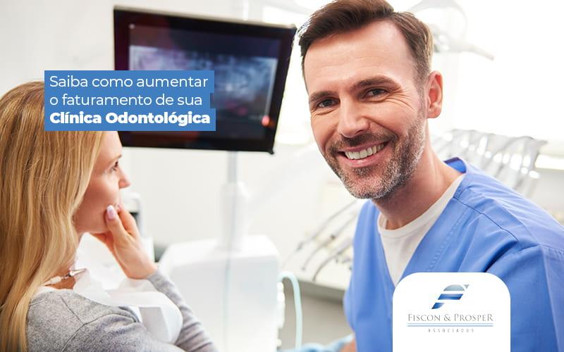 Saibacomoaumentarofaturamentodasuaclinicaodontologica Post (1) - Contabilidade em São Paulo - SP | Fiscon e Prosper Associados - Faturamento: Como aumentar o de um consultório odontológico?