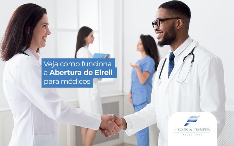 Vejacomofuncionaaaberturadeeireliparamedicos Post (1) - Contabilidade em São Paulo - SP | Fiscon e Prosper Associados - Abertura de EIRELI para Médicos – Como fazer?