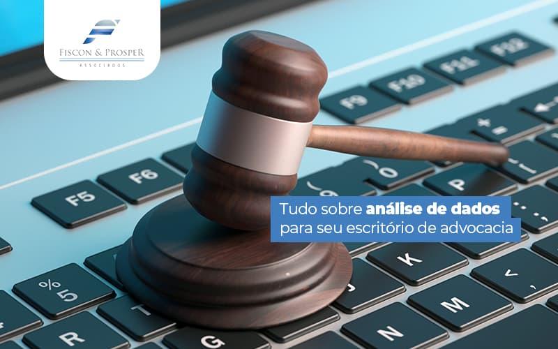 Analise De Dados Como Realizar Em Um Escritorio De Advocacia - Contabilidade em São Paulo - SP | Fiscon e Prosper Associados - Análise de dados: Como realizar em um escritório de advocacia?