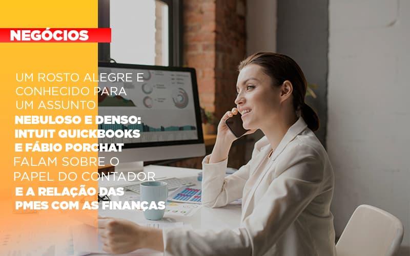 um-rosto-alegre-e-conhecido-para-um-assunto-nebuloso-e-denso-intuit-quickbooks-e-fabio-porchat-falam-sobre-o-papel-do-contador-e-a-relacao-das-pmes-com-as-financas - Um rosto alegre e conhecido para um assunto nebuloso e denso: Intuit Quickbooks e Fábio Porchat falam sobre o papel do contador e a relação das PMEs com as finanças