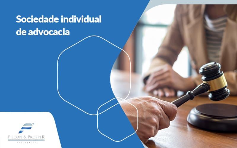 Conheca Os Beneficios Trazidos Da Sociedade Individual De Advocacia Post (1) - Contabilidade em São Paulo - SP | Fiscon e Prosper Associados - Saiba quais são os principais benefícios da sociedade individual de advocacia