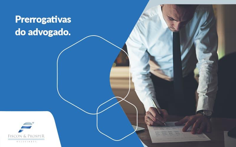 Tudo O Que Voce Precisa Saber Sobre Prerrogativas Do Advogado Post (1) - Contabilidade em São Paulo - SP | Fiscon e Prosper Associados - Prerrogativas do advogado – Fique por dentro de tudo!