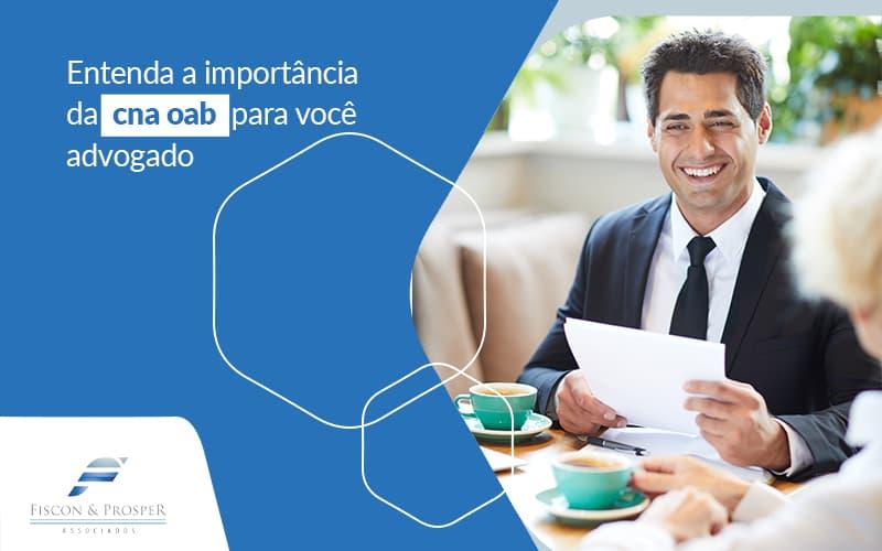 Entenda A Importancia Da Cna Oab Para Voce Advogado Post (1) - Contabilidade em São Paulo - SP | Fiscon e Prosper Associados - Entenda como garantir a sua autoridade, como profissional do Direito, com o CNA OAB!