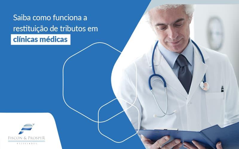 Saiba Como Funciona A Restituicao De Tributos Em Clinicas Medicas Post (1) - Contabilidade em São Paulo - SP | Fiscon e Prosper Associados - Restituição de tributos para clínicas médicas – Como funciona?