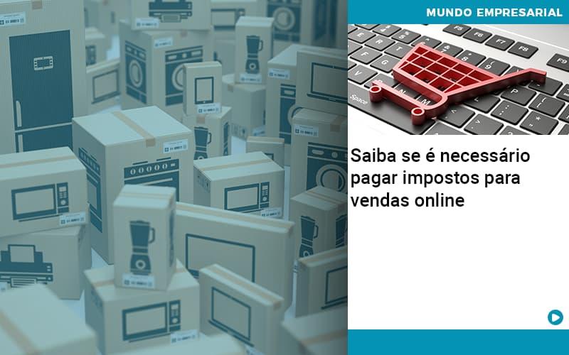 saiba-se-e-necessario-pagar-impostos-para-vendas-online - Saiba se é necessário pagar impostos para vendas online