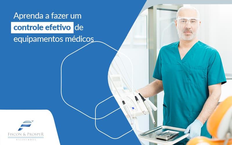 Aprenda A Fazer Um Controle Efetivo De Equipamentos Medicos Post (1) - Contabilidade em São Paulo - SP | Fiscon e Prosper Associados - Como realizar um controle de equipamentos médicos