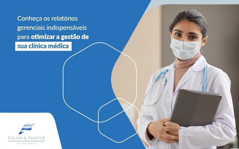 Conheca Os Relatorios Gerenciais Indispensaveis Para Otimizar A Gestao De Sua Clinica Medica Post (1) - Contabilidade em São Paulo - SP | Fiscon e Prosper Associados - Relatórios gerenciais para clínicas médicas – Quais utilizar?