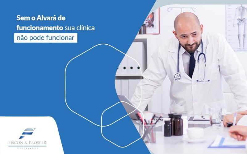 Sem O Alvara De Funcionamento Sua Clinica Nao Pode Funcionar Post (1) - Contabilidade em São Paulo - SP | Fiscon e Prosper Associados - Alvará de funcionamento: qual a importância para a sua clínica?