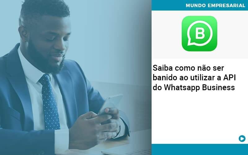 Saiba como não ser banido ao utilizar a API do Whatsapp Business - Saiba como não ser banido ao utilizar a API do Whatsapp Business
