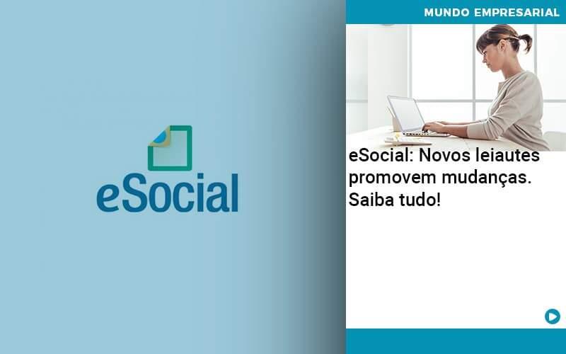 E Social Novos Leiautes Promovem Mudancas Saiba Tudo - Abrir Empresa Simples - eSocial: Novos leiautes promovem mudanças. Saiba tudo!