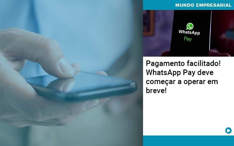 Pagamento Facilitado Whatsapp Pay Deve Comecar A Operar Em Breve - Abrir Empresa Simples - Pagamento facilitado! WhatsApp Pay deve começar a operar em breve!