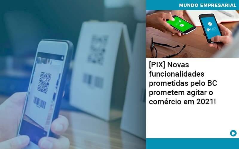 Pix Bc Promete Saque No Comercio E Compras Offline Para 2021 - Abrir Empresa Simples - [PIX] Novas funcionalidades prometidas pelo BC prometem agitar o comércio em 2021!