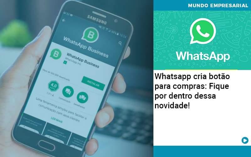 Whatsapp Cria Botao Para Compras Fique Por Dentro Dessa Novidade - Abrir Empresa Simples - Whatsapp cria botão para compras: Fique por dentro dessa novidade!