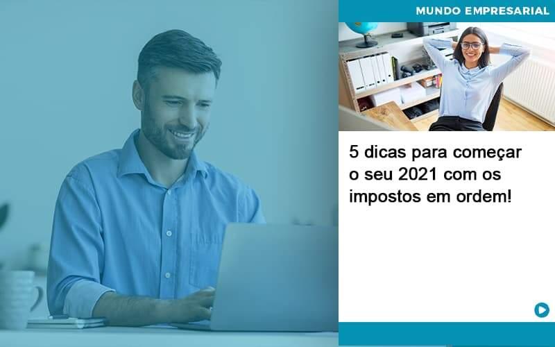 5 Dicas Para Comecar O Seu 2021 Com Os Impostos Em Ordem - Abrir Empresa Simples - 5 dicas para começar o seu 2021 com os impostos em ordem!