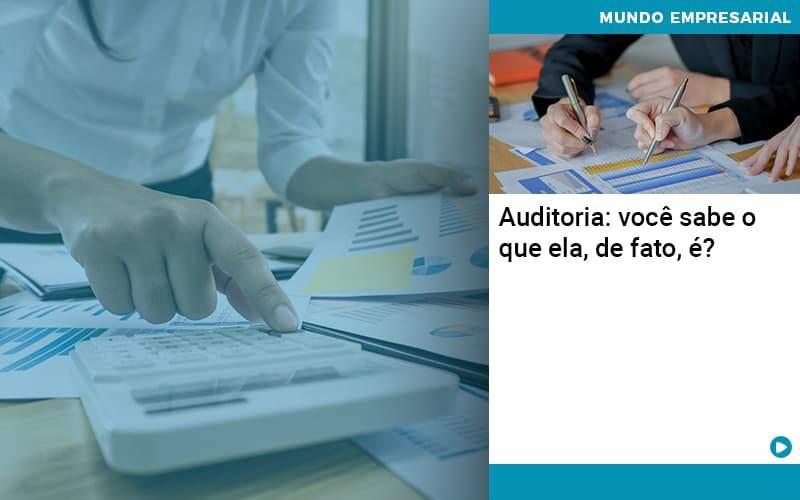 Auditoria Você Sabe O Que Ela, De Fato, é - Abrir Empresa Simples - Auditoria: você sabe o que ela, de fato, é?