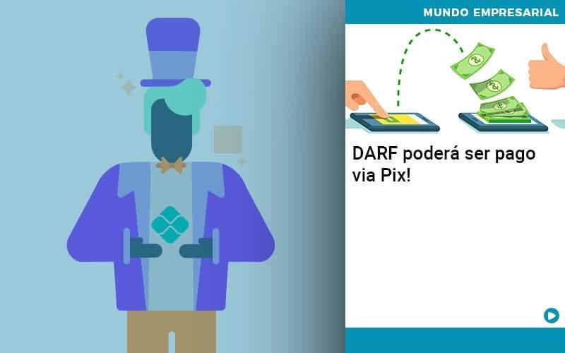 Darf Poderá Ser Pago Via Pix - Abrir Empresa Simples - DARF poderá ser pago via Pix!