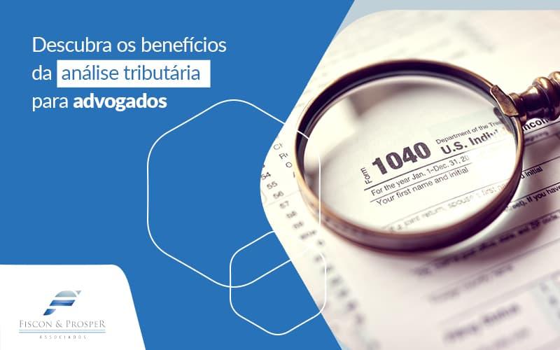 Descubra Os Beneficios Da Analise Tributaria Para Advogados Post (1) - Contabilidade em São Paulo - SP | Fiscon e Prosper Associados - Análise tributária para advogados – Como funciona?