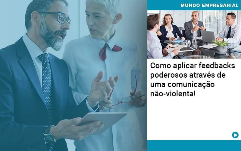Como Aplicar Feedbacks Poderosos Atraves De Uma Comunicacao Nao Violenta - Abrir Empresa Simples - Como aplicar feedbacks poderosos através de uma comunicação não-violenta!