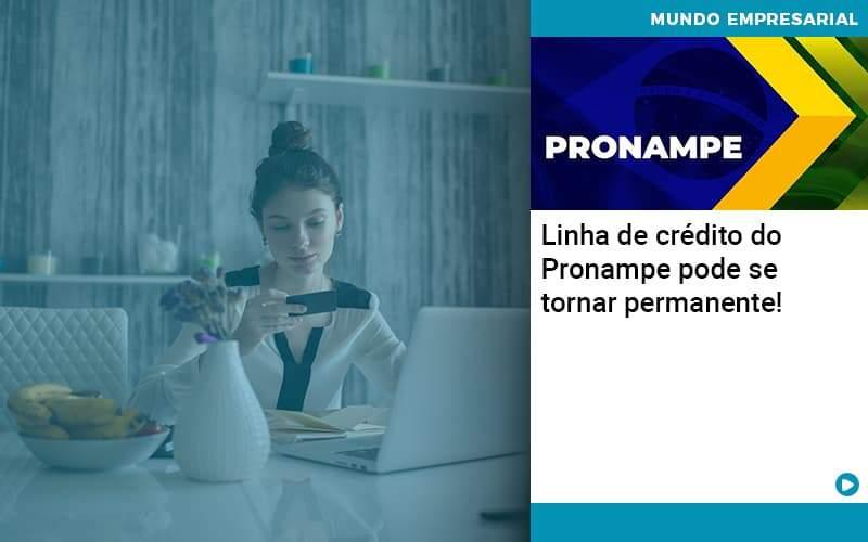 Linha De Credito Do Pronampe Pode Se Tornar Permanente - Abrir Empresa Simples - Linha de crédito do Pronampe pode se tornar permanente!