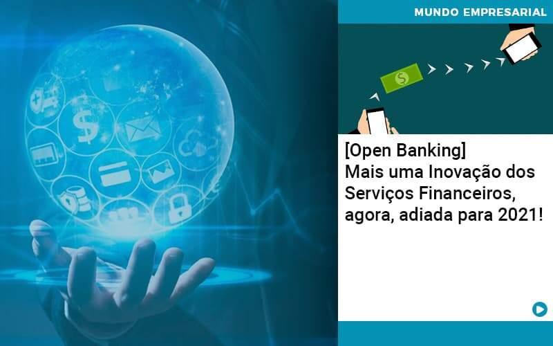 Open Banking Mais Uma Inovacao Dos Servicos Financeiros Agora Adiada Para 2021 - Abrir Empresa Simples - [Open Banking] Mais uma Inovação dos Serviços Financeiros, agora, adiada para 2021!
