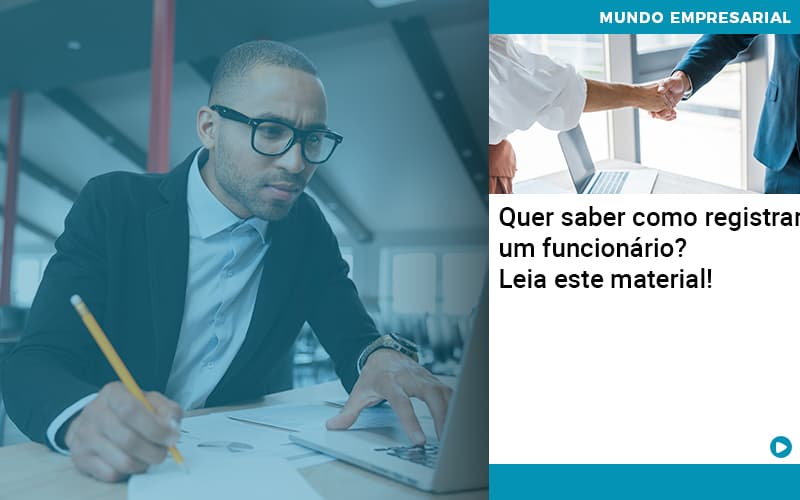 Quer Saber Como Registrar Um Funcionario Lia Este Material - Abrir Empresa Simples - Quer saber como registrar um funcionário? Leia este material!