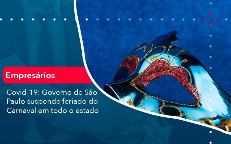 Covid 19 Governo De Sao Paulo Suspende Feriado Do Carnaval Em Todo Estado (1) - Abrir Empresa Simples - Covid-19: Governo de São Paulo suspende feriado do Carnaval em todo o estado