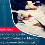 E Empreendedor E Esta Com Dividas Conheca O Marco Legal Do Empreendedorismo - Abrir Empresa Simples - É empreendedor e está com dívidas? Conheça o Marco Legal do Empreendedorismo!