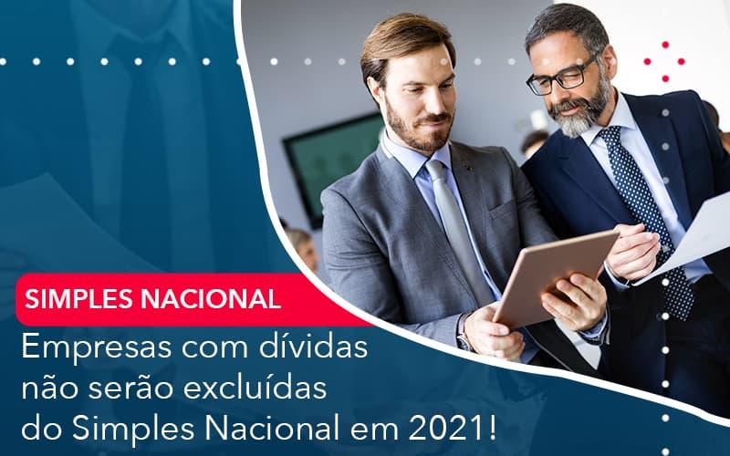 Empresas Com Dividas Nao Serao Excluidas Do Simples Nacional Em 2021 - Abrir Empresa Simples - Empresas com dívidas não serão excluídas do Simples Nacional em 2021!