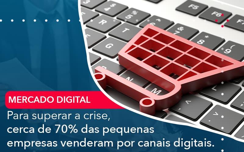 Para Superar A Crise Cerca De 70 Das Pequenas Empresas Venderam Por Canais Digitais - Abrir Empresa Simples - Para superar a crise, cerca de 70% das pequenas empresas venderam por canais digitais.