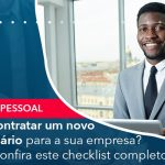 Quer Contratar Um Novo Funcionario Para A Sua Empresa Entao Confira Este Checklist Completo - Abrir Empresa Simples - Quer contratar um novo funcionário para a sua empresa? Então confira este checklist completo!
