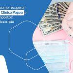 Descubra Como Recuperar O Que Sua Clinica Pagou A Mais Em Impostos Confira A Descricao Post (1) - Contabilidade em São Paulo - SP | Fiscon e Prosper Associados - Recuperação tributária para clínica – como funciona?