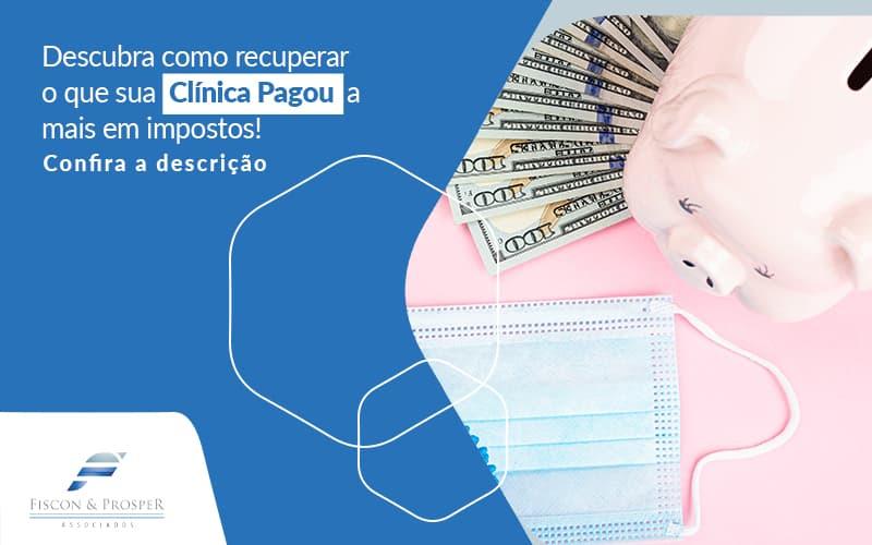Descubra Como Recuperar O Que Sua Clinica Pagou A Mais Em Impostos Confira A Descricao Post (1) - Contabilidade em São Paulo - SP   Fiscon e Prosper Associados - Recuperação tributária para clínica – como funciona?