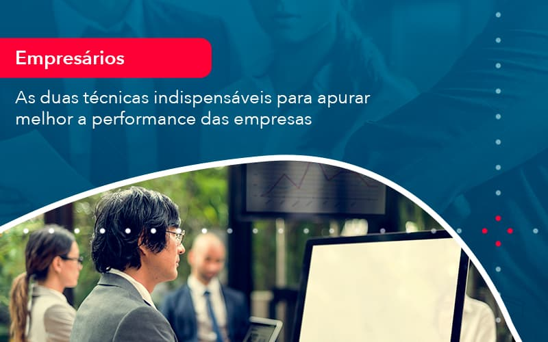 As Duas Tecnicas Indispensaveis Para Apurar Melhor A Performance Das Empresa (1) - Abrir Empresa Simples - As duas técnicas indispensáveis para apurar melhor a performance das empresas