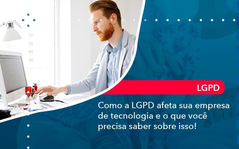 Como A Lgpd Afeta Sua Empresa De Tecnologia E O Que Voce Precisa Saber Sobre Isso (1) - Abrir Empresa Simples - Como a LGPD afeta sua empresa de tecnologia e o que você precisa saber sobre isso!