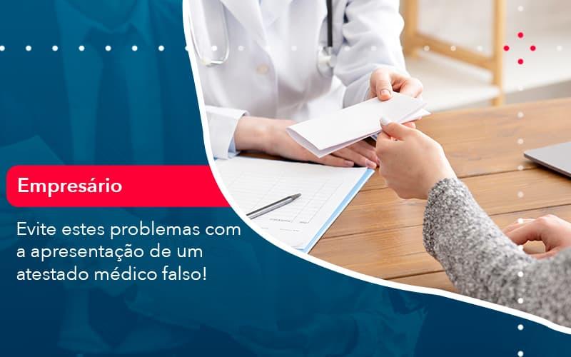 Evite Estes Problemas Com A Apresentacao De Um Atestado Medico Falso (1) - Abrir Empresa Simples - Evite estes problemas com a apresentação de um atestado médico falso!