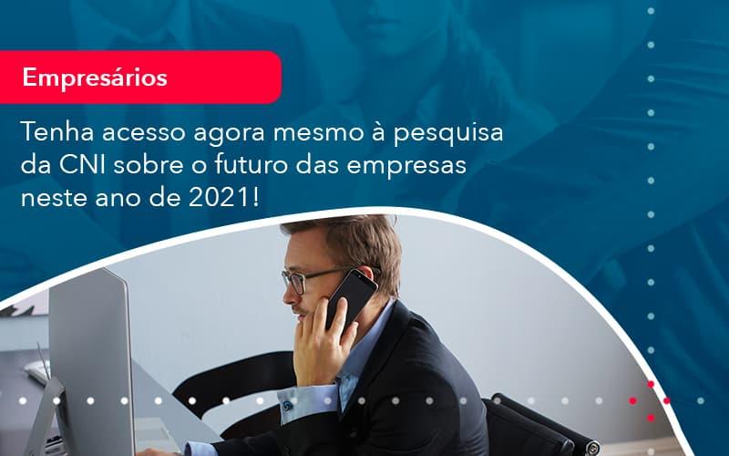 Tenha Acesso Agora Mesmo A Pesquisa Da Cni Sobre O Futuro Das Empresas Neste Ano De 2021 (1) - Abrir Empresa Simples - Tenha acesso agora mesmo à pesquisa da CNI sobre o futuro das empresas neste ano de 2021!