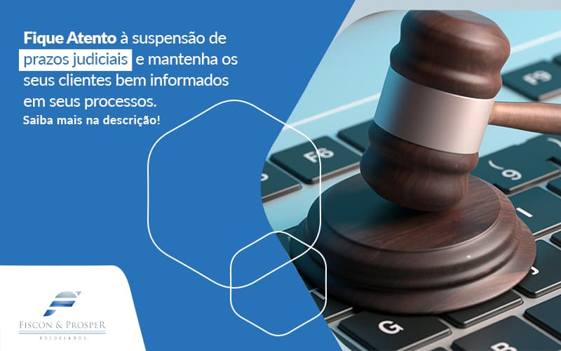Fique Atento A Suspensao De Prazos Judiciais E Mantenha Os Seus Clientes Bem Informados Em Seus Procesos Post (1) - Contabilidade em São Paulo - SP   Fiscon e Prosper Associados - Suspensão dos prazos judiciais: o que você precisa saber