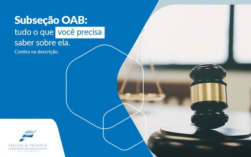 Subsecao Oab Tudo O Que Voce Precisa Saber Sobre Ela Confira Na Descricao Post (1) - Contabilidade em São Paulo - SP | Fiscon e Prosper Associados - Subseção OAB: tudo o que você precisa saber sobre ela