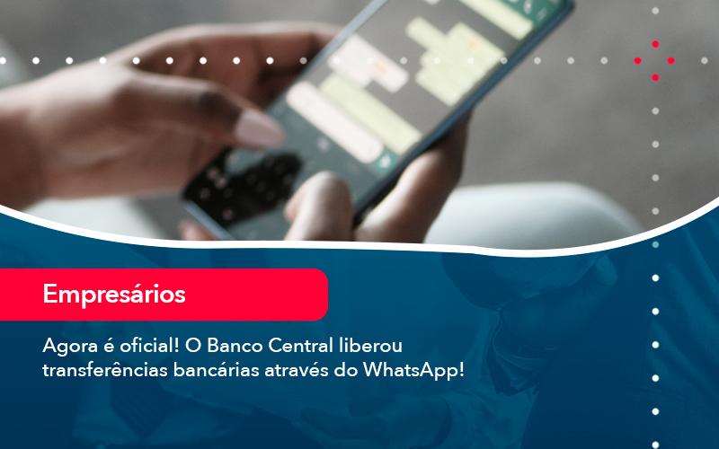 Agora E Oficial O Banco Central Liberou Transferencias Bancarias Atraves Do Whatsapp - Abrir Empresa Simples - Agora é oficial! O Banco Central liberou transferências bancárias através do WhatsApp!